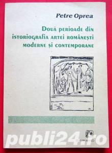 Doua perioade din istoriografia artei romanesti moderne si contemporane, Petre Oprea