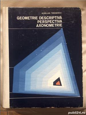 Geometrie descriptivă,Perspectiă, Axonometrie de Aurelian Tănăsescu - imagine 1